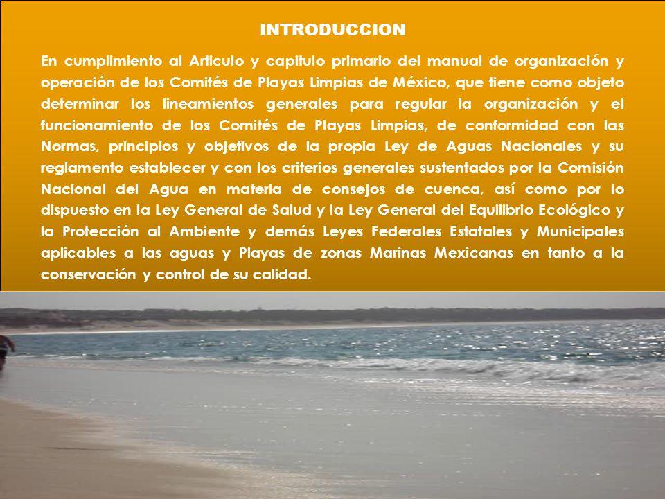 INTRODUCCION En cumplimiento al Articulo y capitulo primario del manual de organización y operación de los Comités de Playas Limpias de México, que ti