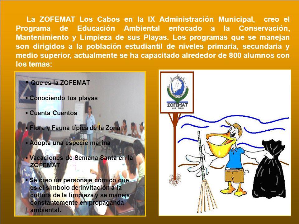La ZOFEMAT Los Cabos en la IX Administración Municipal, creo el Programa de Educación Ambiental enfocado a la Conservación, Mantenimiento y Limpieza d