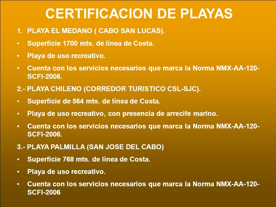 CERTIFICACION DE PLAYAS 1.PLAYA EL MEDANO ( CABO SAN LUCAS). Superficie 1700 mts. de línea de Costa. Playa de uso recreativo. Cuenta con los servicios