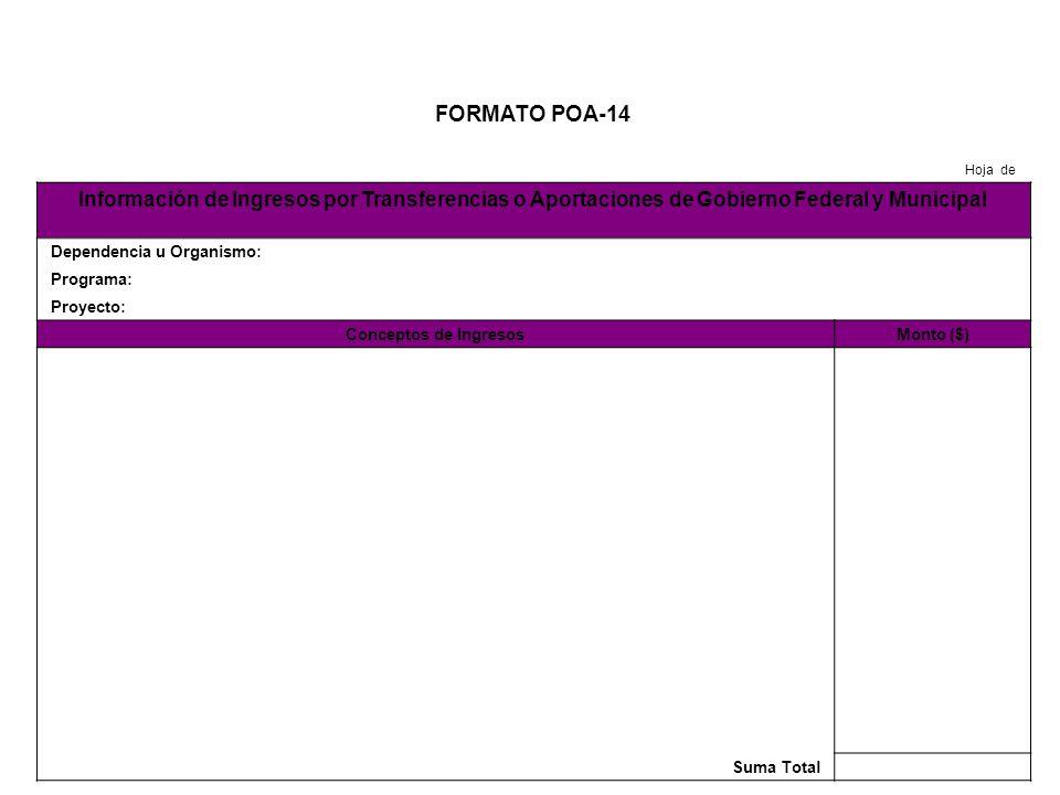 FORMATO POA-15 Hoja de Información de Ingresos por Rendimientos Financieros Dependencia u Organismo: Programa: Proyecto: Conceptos de IngresosMonto ($) Suma Total