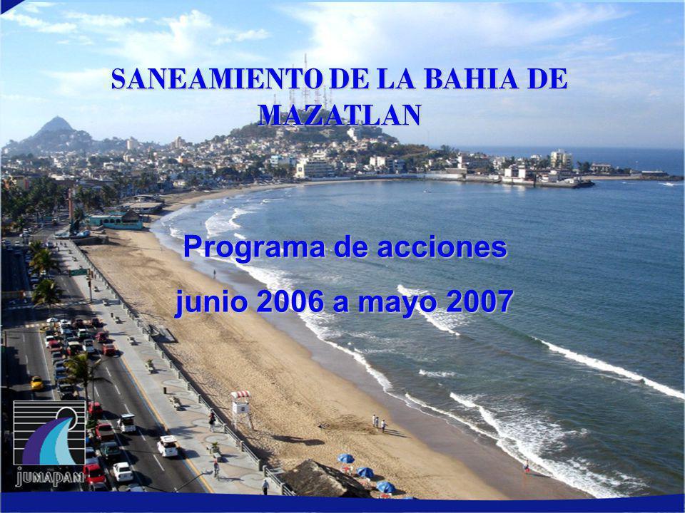 SANEAMIENTO DE LA BAHIA DE MAZATLAN Programa de acciones junio 2006 a mayo 2007