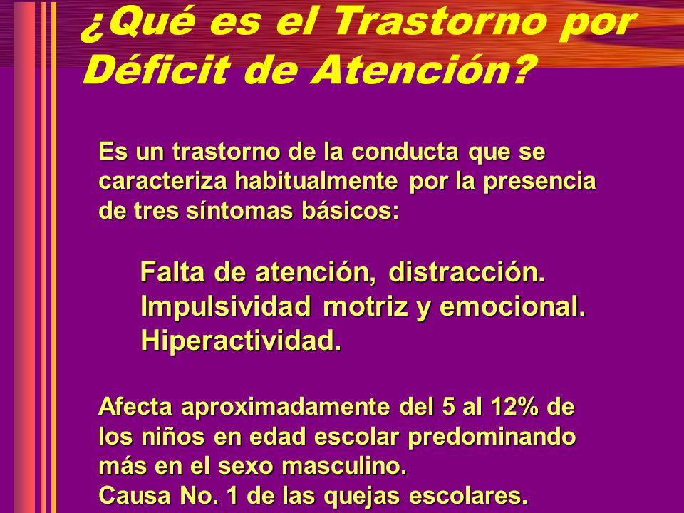 ¿Qué es el Trastorno por Déficit de Atención? Es un trastorno de la conducta que se caracteriza habitualmente por la presencia de tres síntomas básico