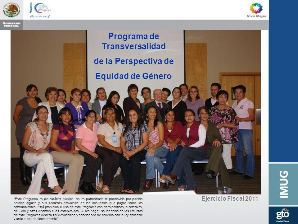 Ejercicio Fiscal 2011 Programa de Transversalidad de la Perspectiva de Equidad de Género Este Programa es de carácter público, no es patrocinado ni pr