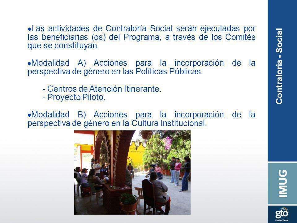 Las actividades de Contraloría Social serán ejecutadas por las beneficiarias (os) del Programa, a través de los Comités que se constituyan: Modalidad