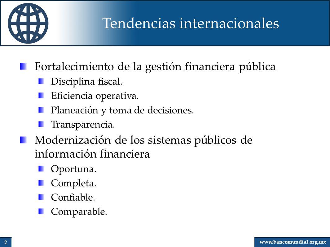 3 www.bancomundial.org.mx Algunos principios básicos La información financiera oportuna y completa es necesaria para dar seguimiento y tomar decisiones sobre el desempeño fiscal y sectorial Sistemas integrados de información.