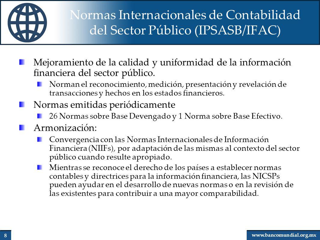 9 www.bancomundial.org.mx Normas Internacionales de Contabilidad del Sector Público (IPSASB/IFAC) Base Efectivo: Se sugiere transición hace base devengado.