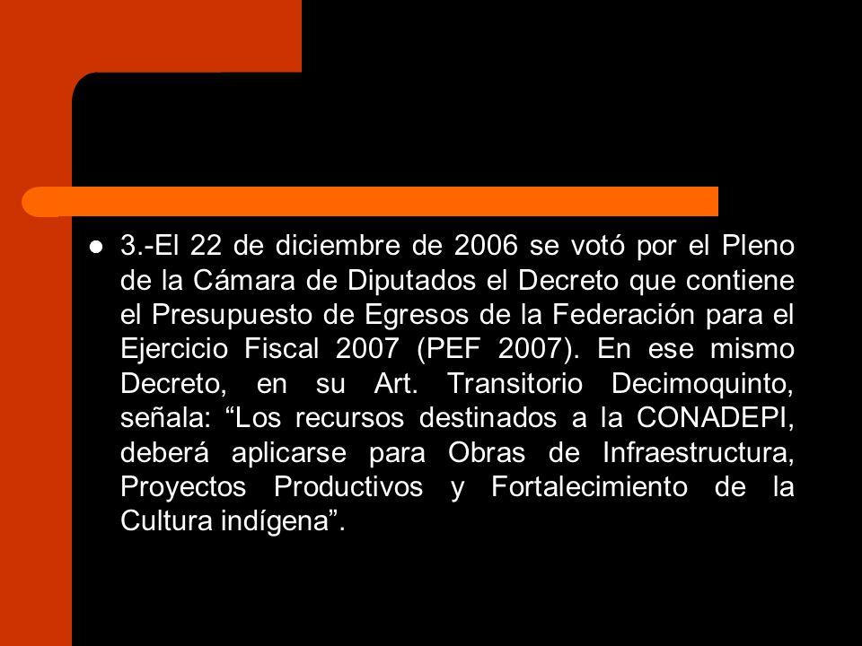3.-El 22 de diciembre de 2006 se votó por el Pleno de la Cámara de Diputados el Decreto que contiene el Presupuesto de Egresos de la Federación para el Ejercicio Fiscal 2007 (PEF 2007).