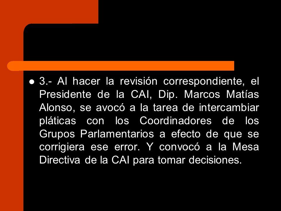 3.- Al hacer la revisión correspondiente, el Presidente de la CAI, Dip.