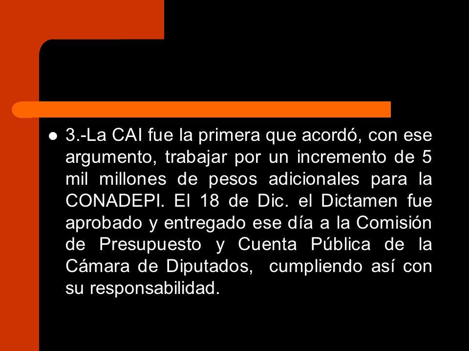 3.-La CAI fue la primera que acordó, con ese argumento, trabajar por un incremento de 5 mil millones de pesos adicionales para la CONADEPI.