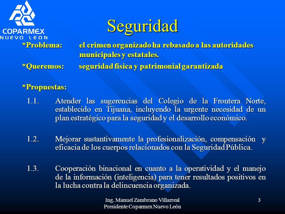 Ing. Manuel Zambrano Villarreal Presidente Coparmex Nuevo León 3 Seguridad 1.1.Atender las sugerencias del Colegio de la Frontera Norte, establecido e