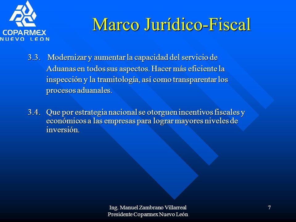 Ing. Manuel Zambrano Villarreal Presidente Coparmex Nuevo León 7 Marco Jurídico-Fiscal 3.3. Modernizar y aumentar la capacidad del servicio de Aduanas
