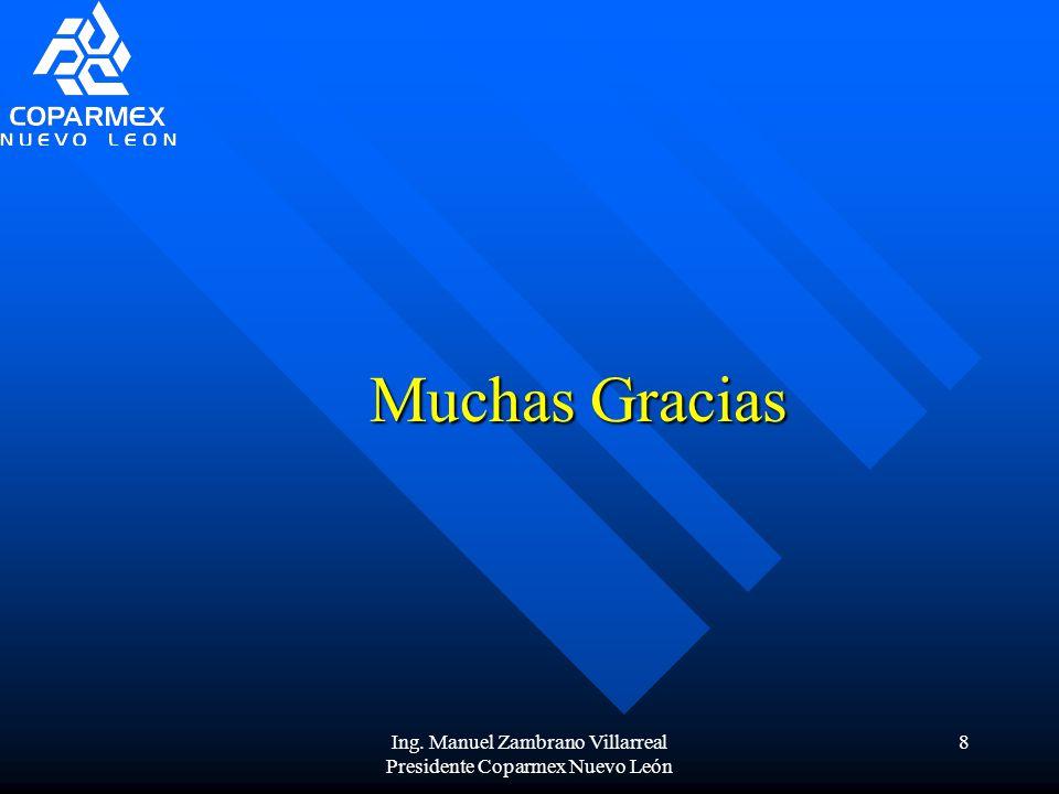 Ing. Manuel Zambrano Villarreal Presidente Coparmex Nuevo León 8 Muchas Gracias