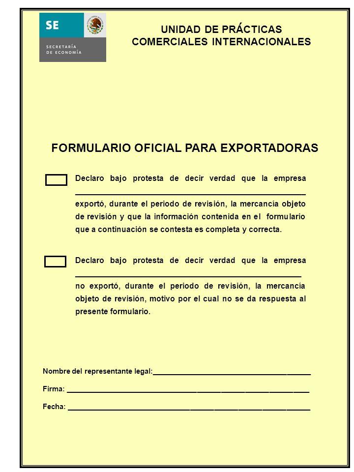 UNIDAD DE PRACTICAS COMERCIALES INTERNACIONALES FORMULARIO OFICIAL PARA EXPORTADORAS Nombre del representante legal:__________________________________