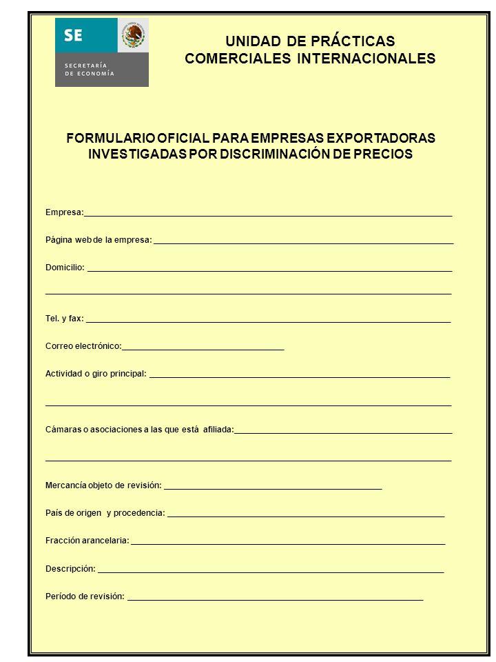 UNIDAD DE PRACTICAS COMERCIALES INTERNACIONALES FORMULARIO OFICIAL PARA EMPRESAS EXPORTADORAS INVESTIGADAS POR DISCRIMINACIÓN DE PRECIOS Empresa:_____