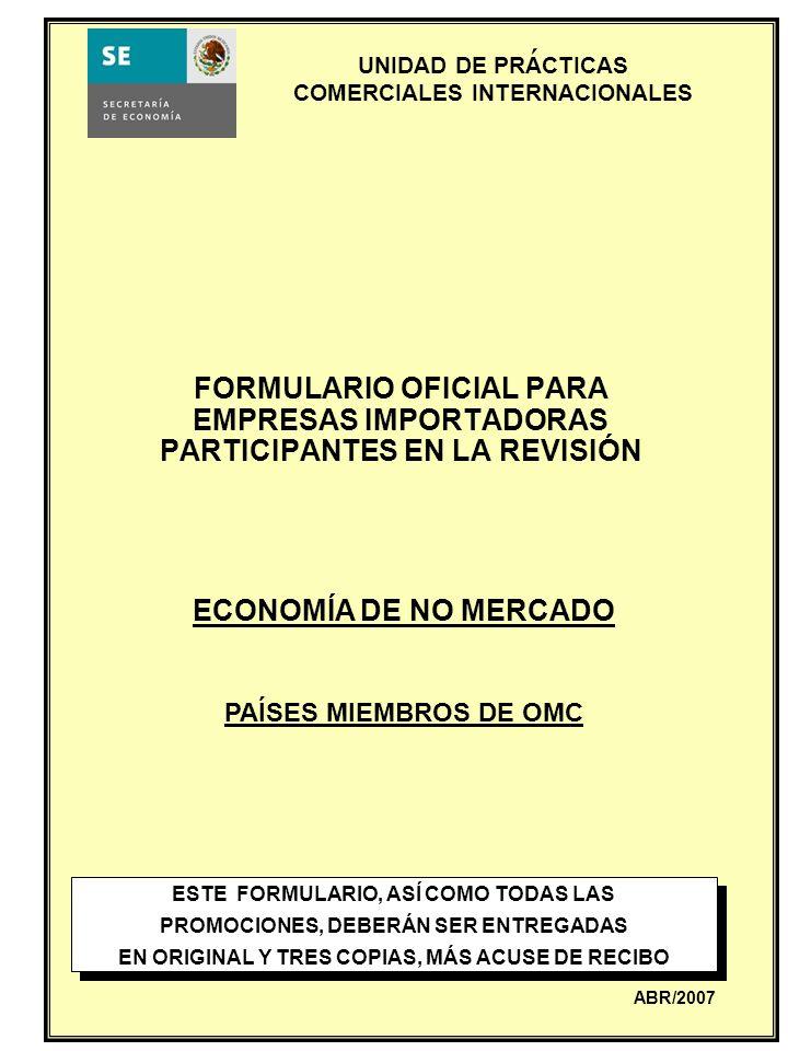 UNIDAD DE PRACTICAS COMERCIALES INTERNACIONALES FORMULARIO OFICIAL PARA EMPRESAS IMPORTADORAS PARTICIPANTES EN LA REVISIÓN ESTE FORMULARIO, ASÍ COMO T