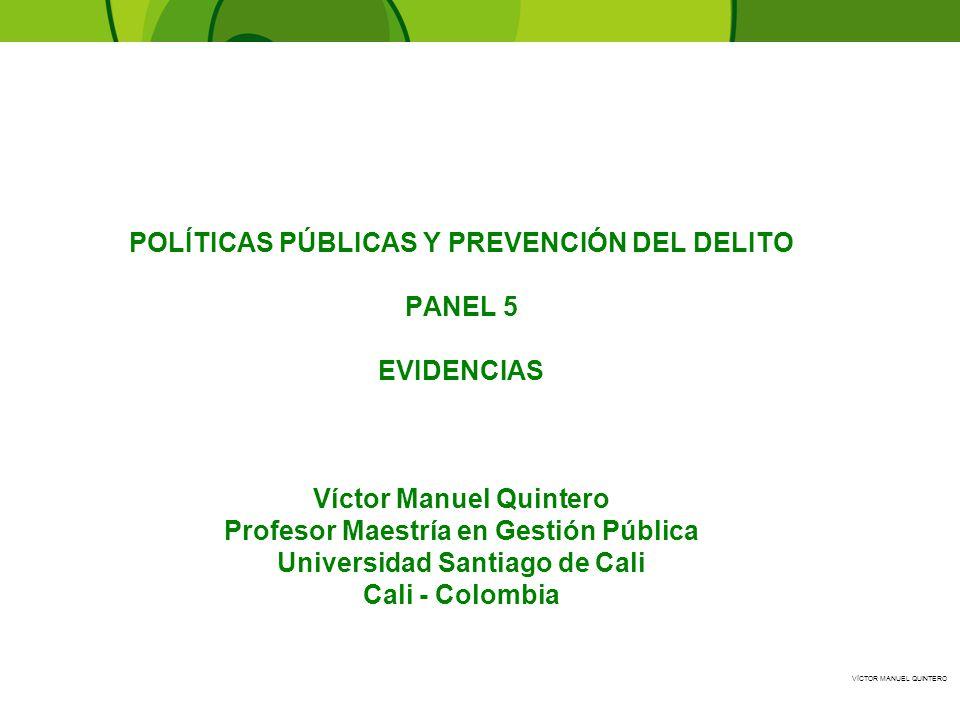 VÍCTOR MANUEL QUINTERO - POLÍTICAS PÚBLICAS Y PREVENCIÓN DEL DELITO PANEL 5 EVIDENCIAS Víctor Manuel Quintero Profesor Maestría en Gestión Pública Uni