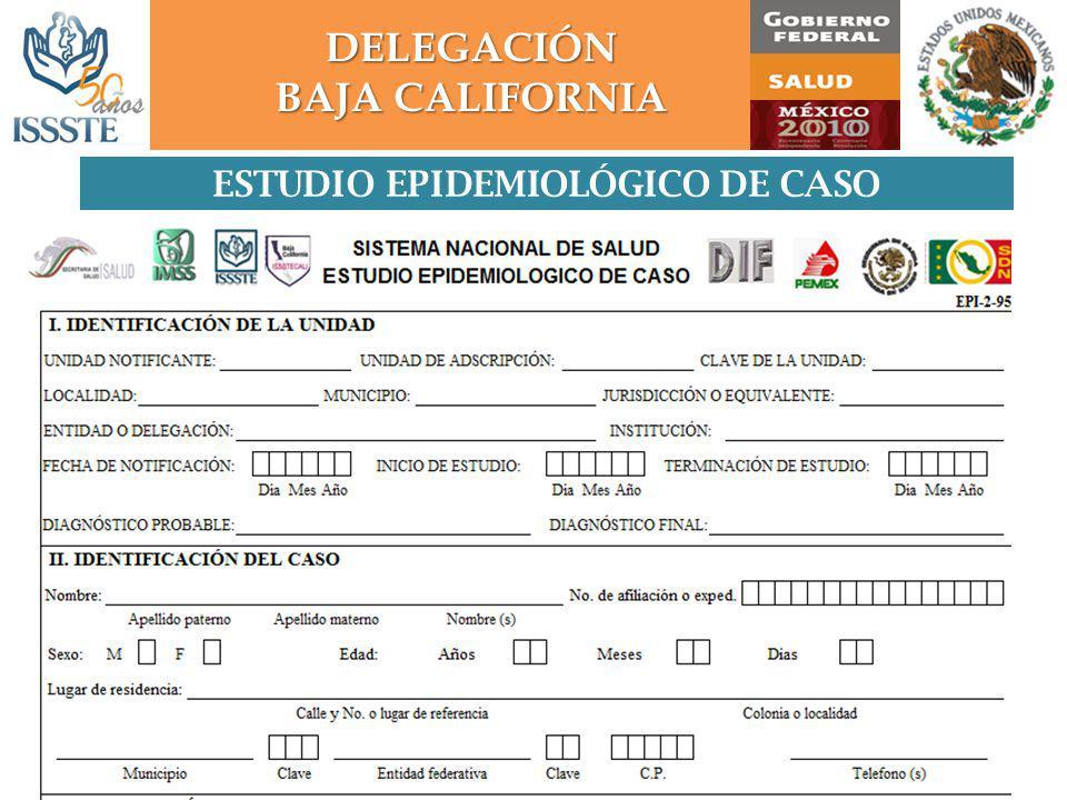 DELEGACIÓN BAJA CALIFORNIA Estudio Epidemiológico de Caso ESTUDIO EPIDEMIOLÓGICO DE CASO