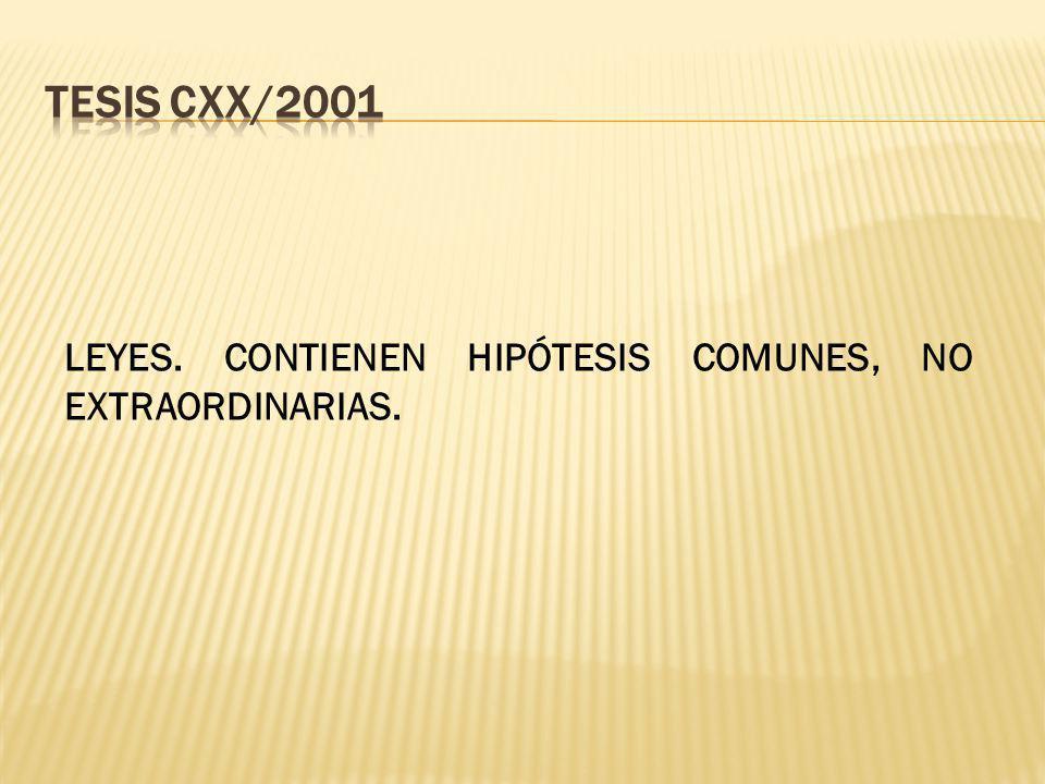 LEYES. CONTIENEN HIPÓTESIS COMUNES, NO EXTRAORDINARIAS.
