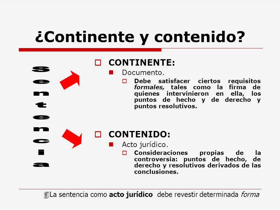 ¿Continente y contenido? CONTINENTE: Documento. Debe satisfacer ciertos requisitos formales, tales como la firma de quienes intervinieron en ella, los