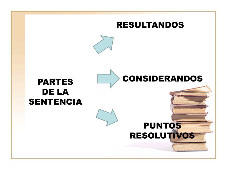 PARTES DE LA SENTENCIA RESULTANDOS CONSIDERANDOS PUNTOS RESOLUTIVOS