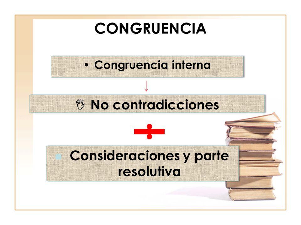 CONGRUENCIA Congruencia interna No contradicciones Consideraciones y parte resolutiva