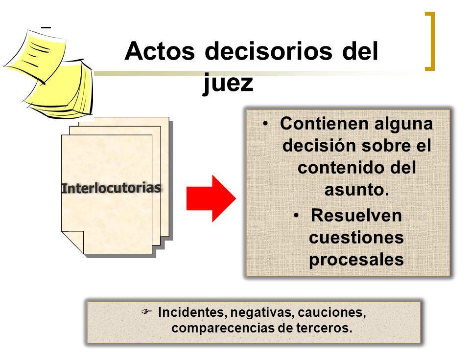 Actos decisorios del juez Contienen alguna decisión sobre el contenido del asunto. Resuelven cuestiones procesales Contienen alguna decisión sobre el