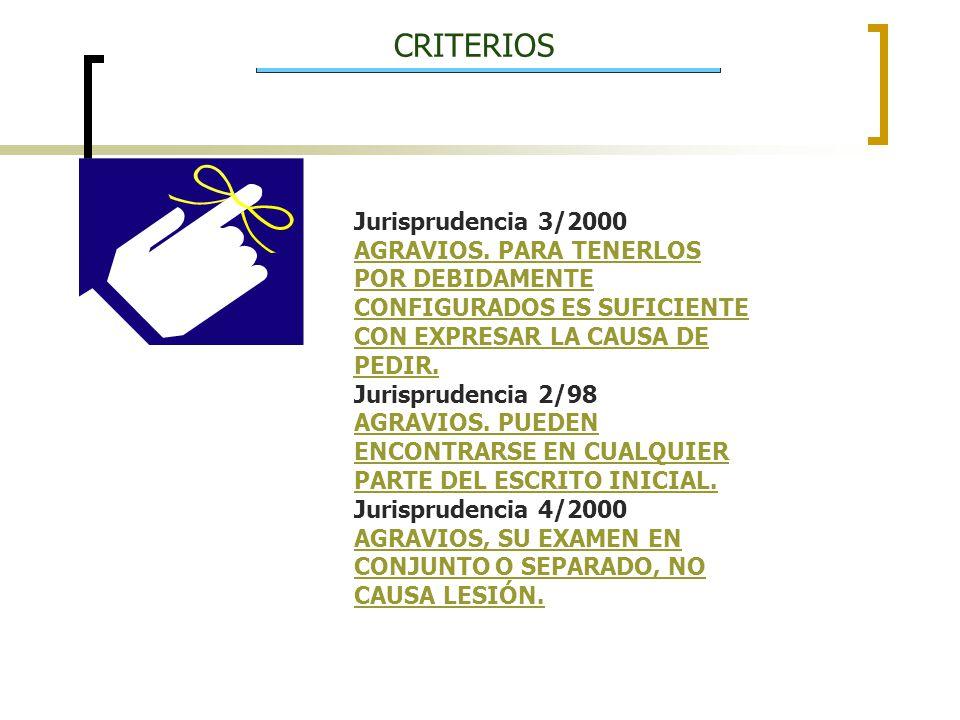 CRITERIOS Jurisprudencia 3/2000 AGRAVIOS. PARA TENERLOS POR DEBIDAMENTE CONFIGURADOS ES SUFICIENTE CON EXPRESAR LA CAUSA DE PEDIR. Jurisprudencia 2/98