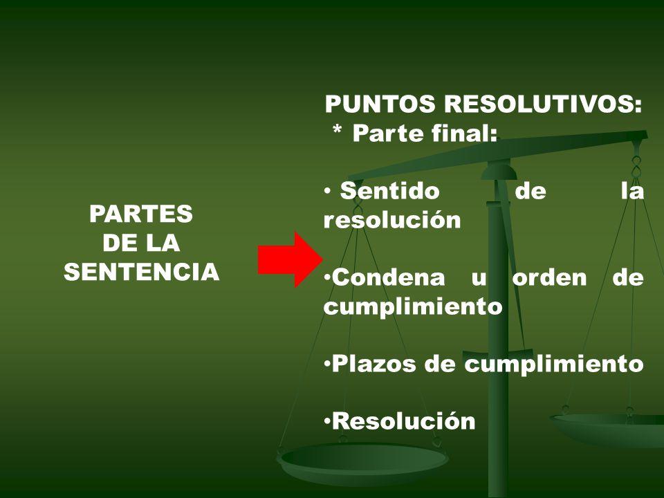 PARTES DE LA SENTENCIA PUNTOS RESOLUTIVOS: * Parte final: Sentido de la resolución Condena u orden de cumplimiento Plazos de cumplimiento Resolución