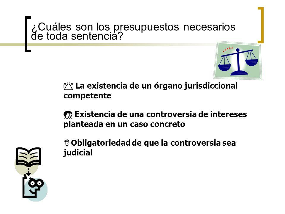 ¿Cuáles son los presupuestos necesarios de toda sentencia? La existencia de un órgano jurisdiccional competente La existencia de un órgano jurisdiccio