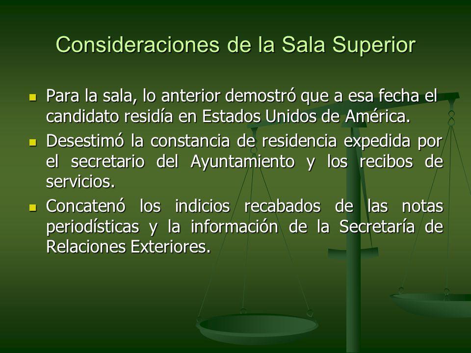 Consideraciones de la Sala Superior Para la sala, lo anterior demostró que a esa fecha el candidato residía en Estados Unidos de América.