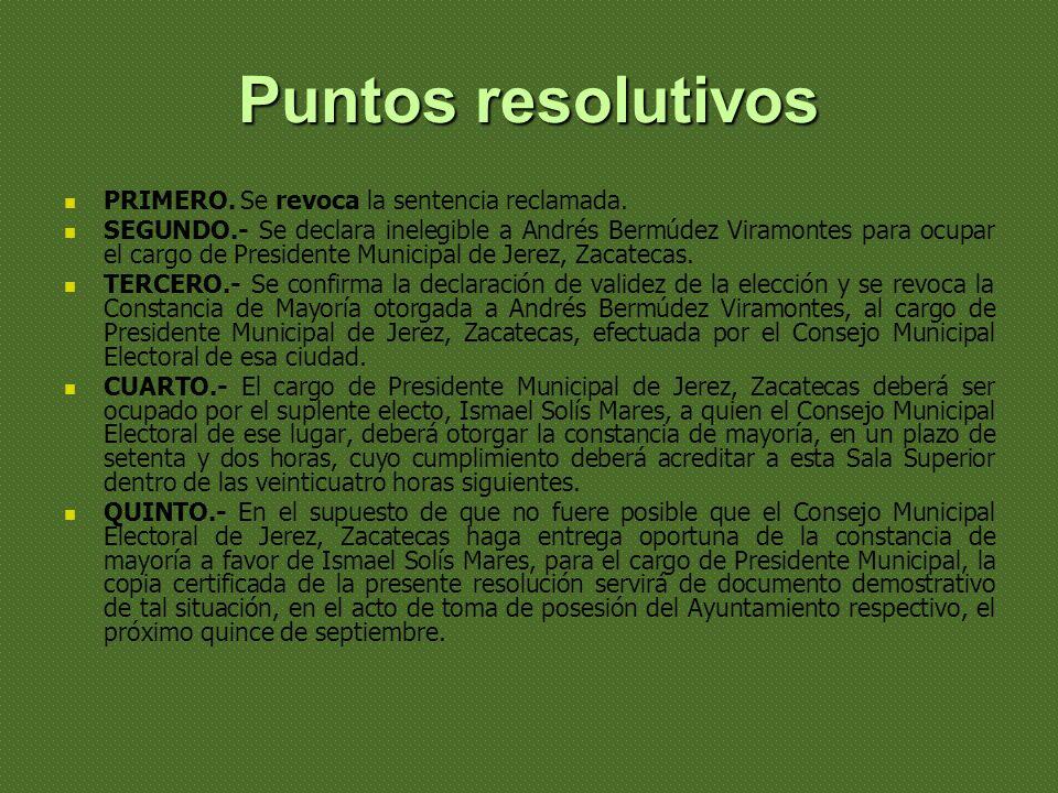 Puntos resolutivos PRIMERO. Se revoca la sentencia reclamada. SEGUNDO.- Se declara inelegible a Andrés Bermúdez Viramontes para ocupar el cargo de Pre