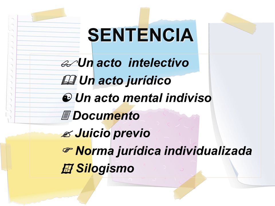 Un acto intelectivo Un acto jurídico Un acto mental indiviso Documento Juicio previo Norma jurídica individualizada Silogismo SENTENCIA
