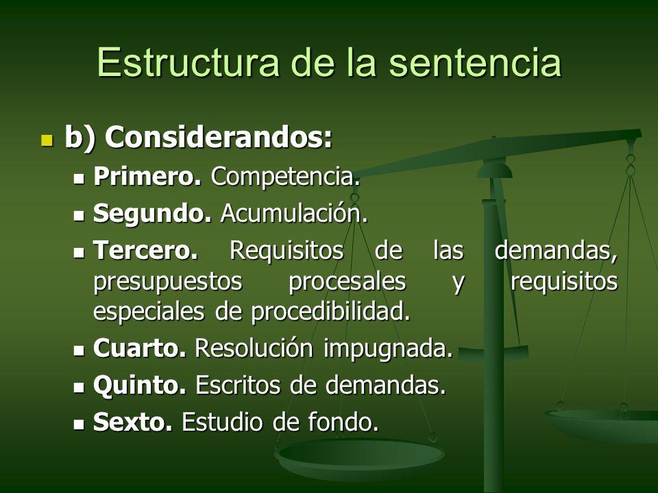 Estructura de la sentencia b) Considerandos: b) Considerandos: Primero. Competencia. Primero. Competencia. Segundo. Acumulación. Segundo. Acumulación.