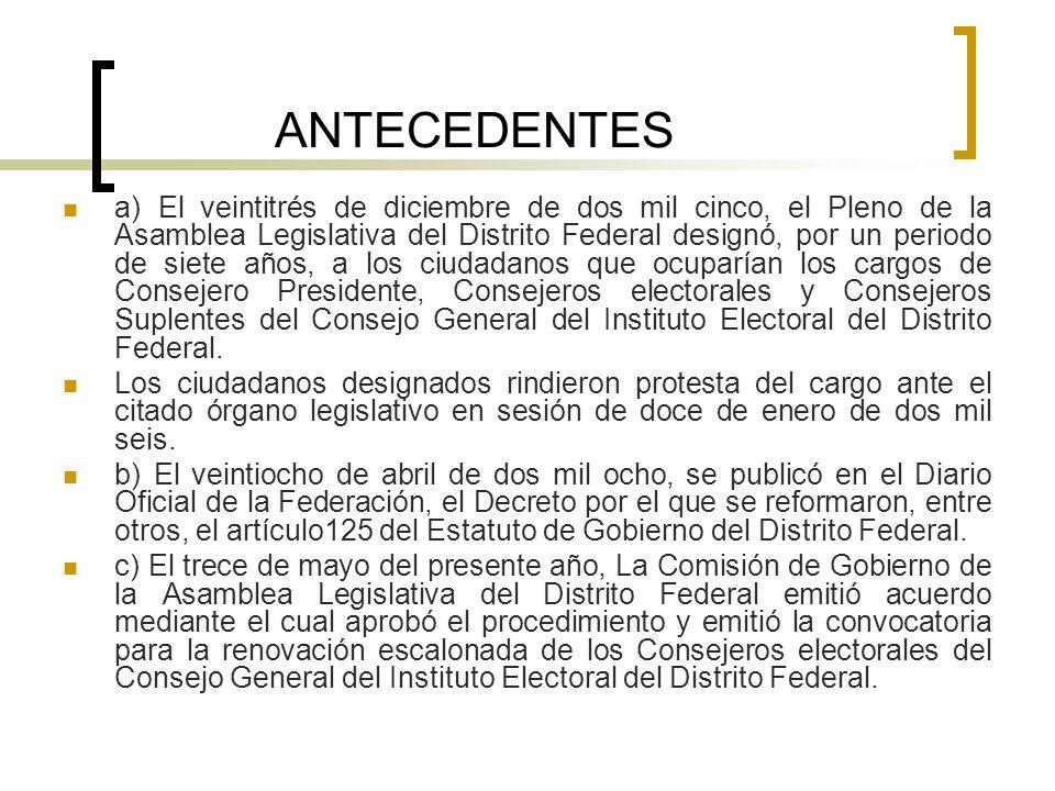 ANTECEDENTES a) El veintitrés de diciembre de dos mil cinco, el Pleno de la Asamblea Legislativa del Distrito Federal designó, por un periodo de siete
