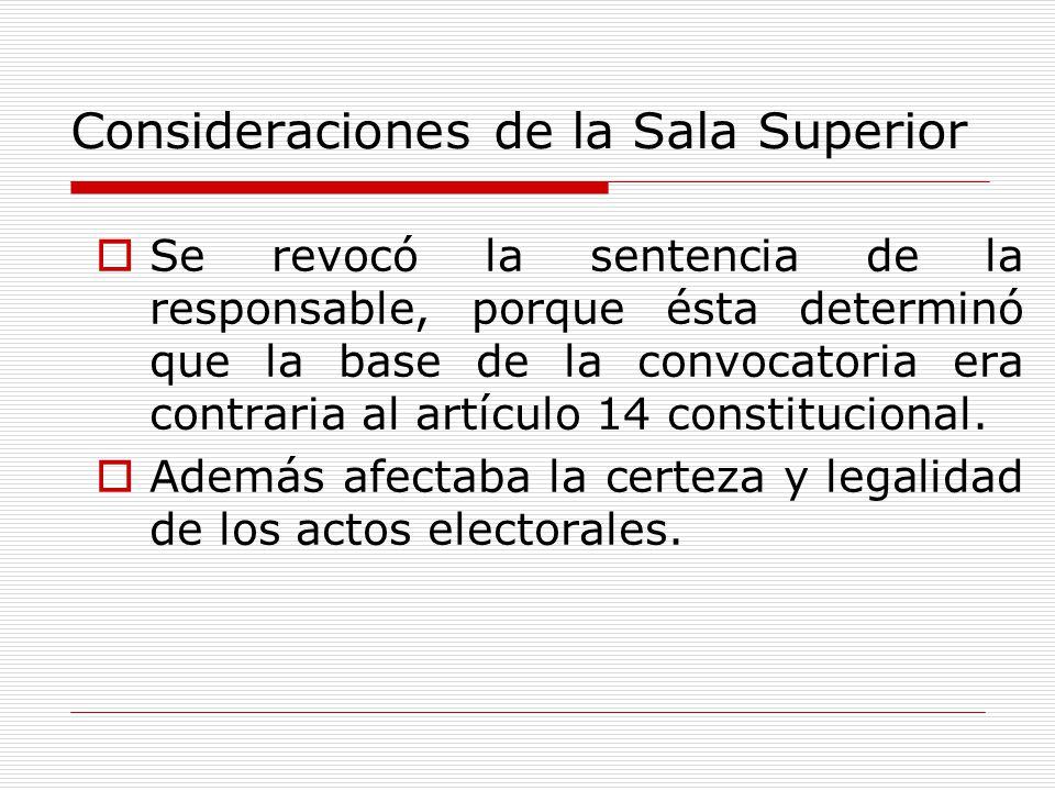 Consideraciones de la Sala Superior Se revocó la sentencia de la responsable, porque ésta determinó que la base de la convocatoria era contraria al artículo 14 constitucional.