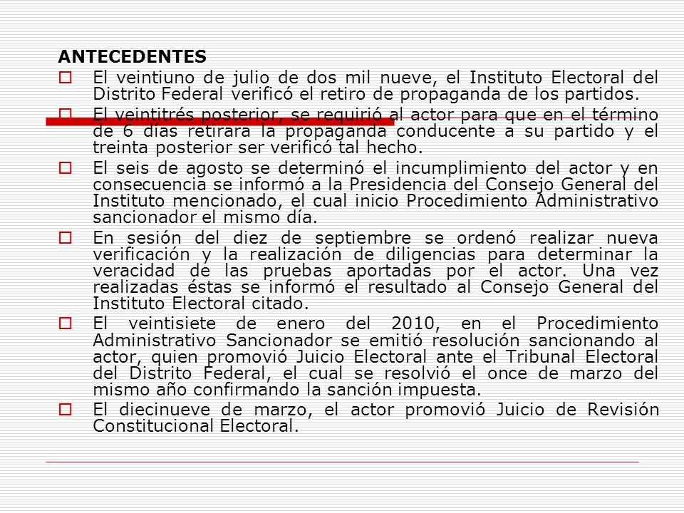 ANTECEDENTES El veintiuno de julio de dos mil nueve, el Instituto Electoral del Distrito Federal verificó el retiro de propaganda de los partidos. El