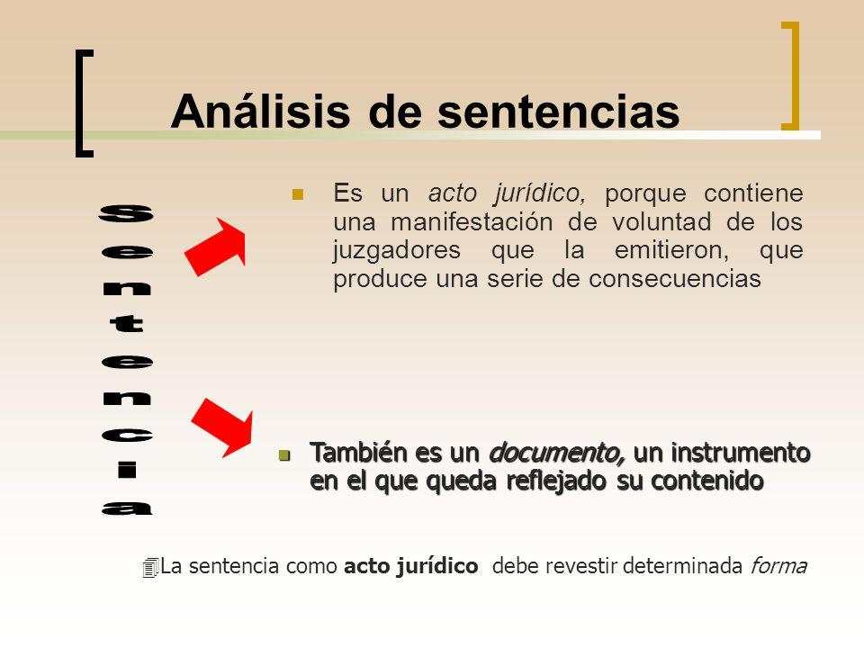 Análisis de sentencias Es un acto jurídico, porque contiene una manifestación de voluntad de los juzgadores que la emitieron, que produce una serie de