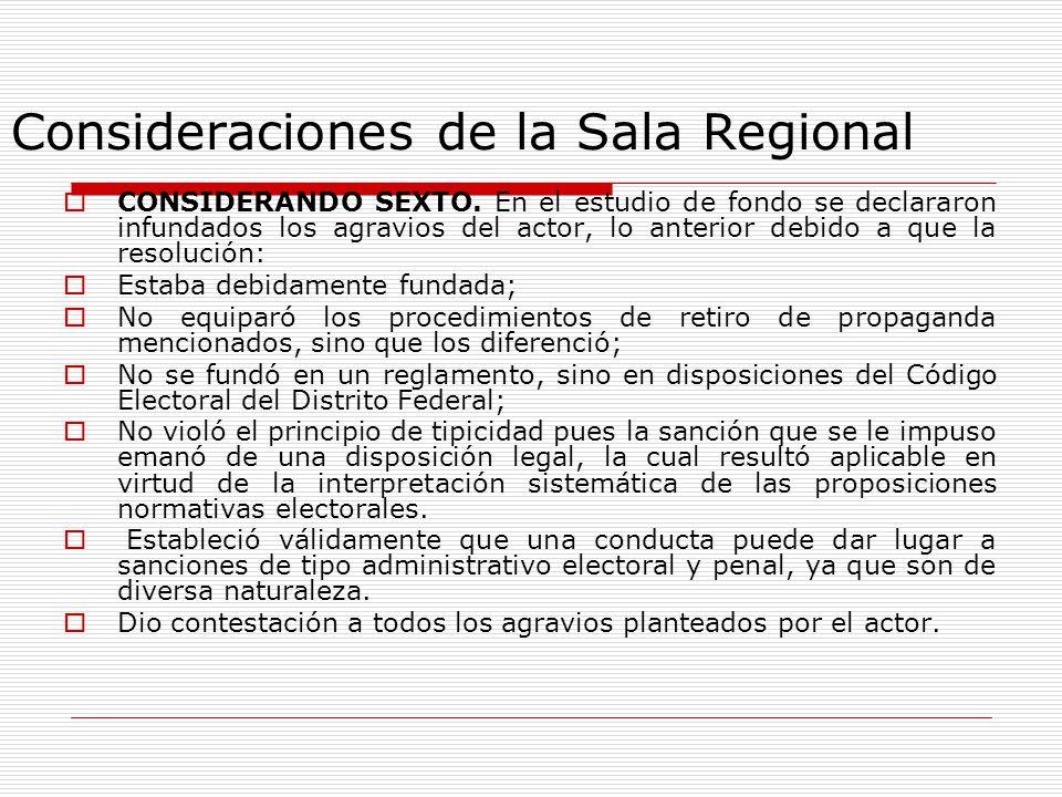 Consideraciones de la Sala Regional CONSIDERANDO SEXTO. En el estudio de fondo se declararon infundados los agravios del actor, lo anterior debido a q