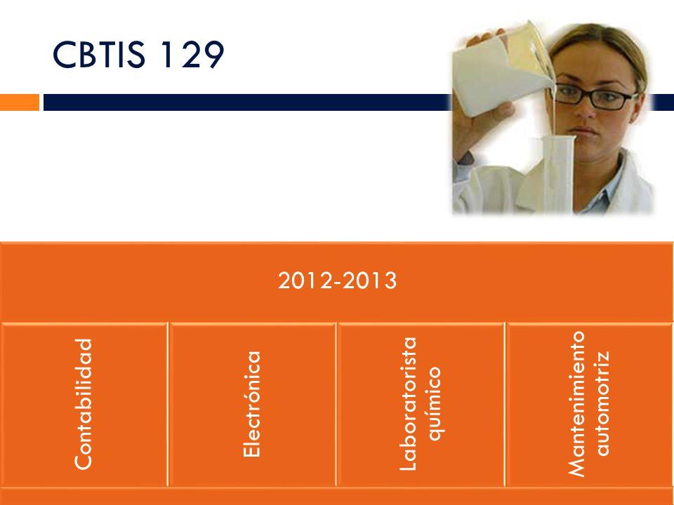 CBTIS 129 2012-2013 Contabilidad Electrónica Laboratorista químico Mantenimiento automotriz