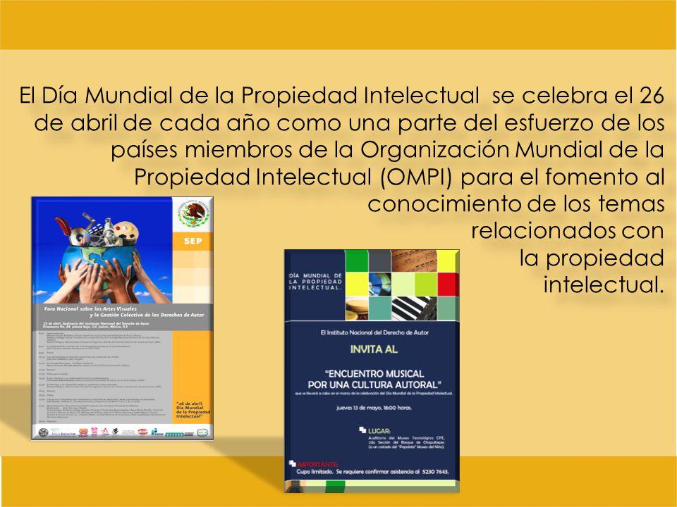 El Día Mundial de la Propiedad Intelectual se celebra el 26 de abril de cada año como una parte del esfuerzo de los países miembros de la Organización