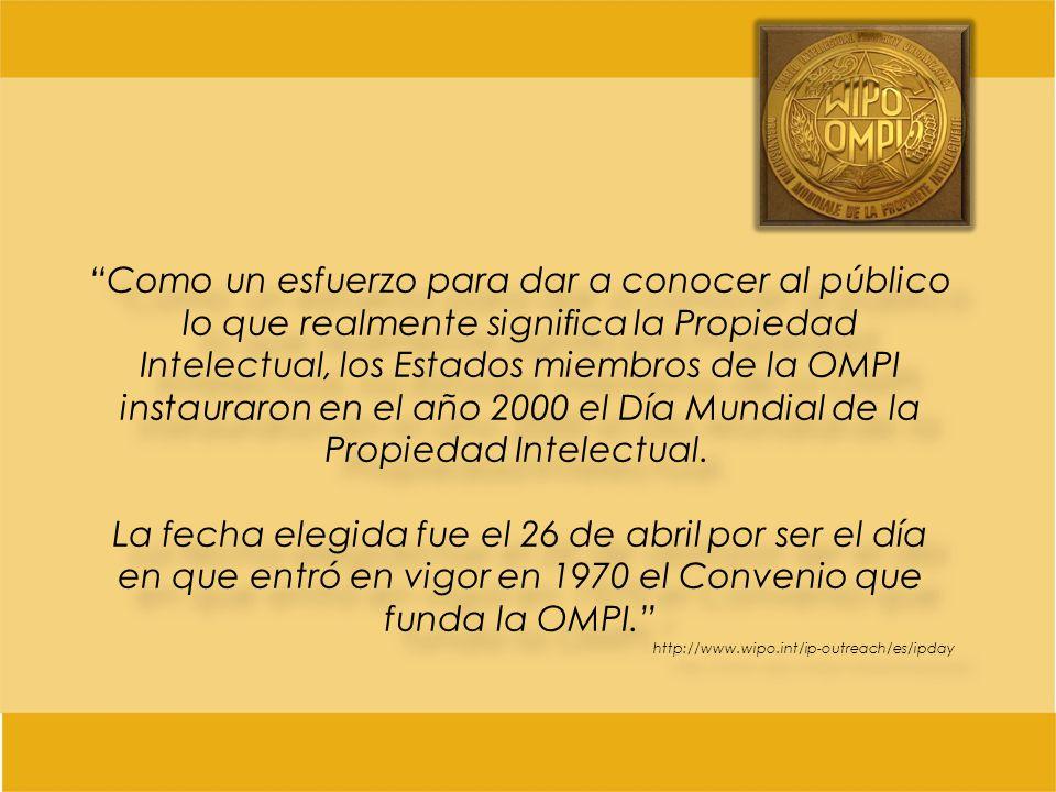 Como un esfuerzo para dar a conocer al público lo que realmente significa la Propiedad Intelectual, los Estados miembros de la OMPI instauraron en el