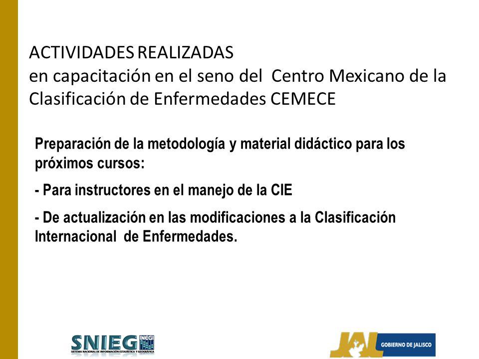ACTIVIDADES REALIZADAS en capacitación en el seno del Centro Mexicano de la Clasificación de Enfermedades CEMECE Preparación de la metodología y mater