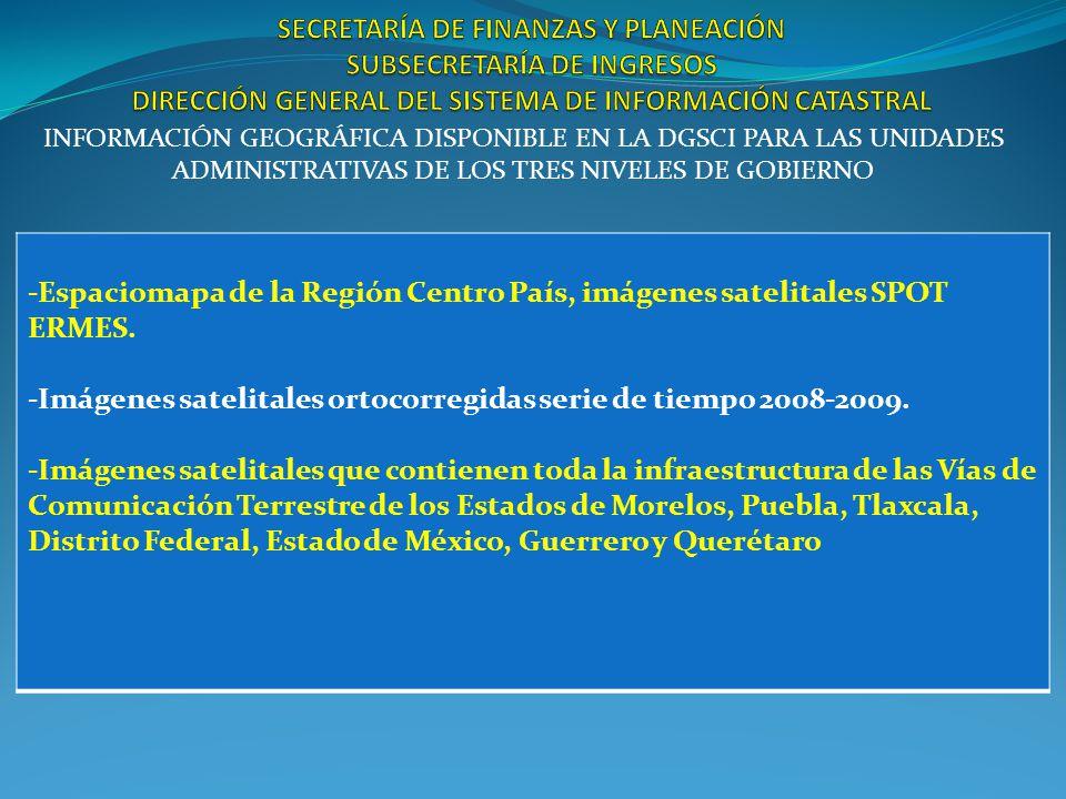 INFORMACIÓN GEOGRÁFICA DISPONIBLE EN LA DGSCI PARA LAS UNIDADES ADMINISTRATIVAS DE LOS TRES NIVELES DE GOBIERNO -Espaciomapa de la Región Centro País, imágenes satelitales SPOT ERMES.