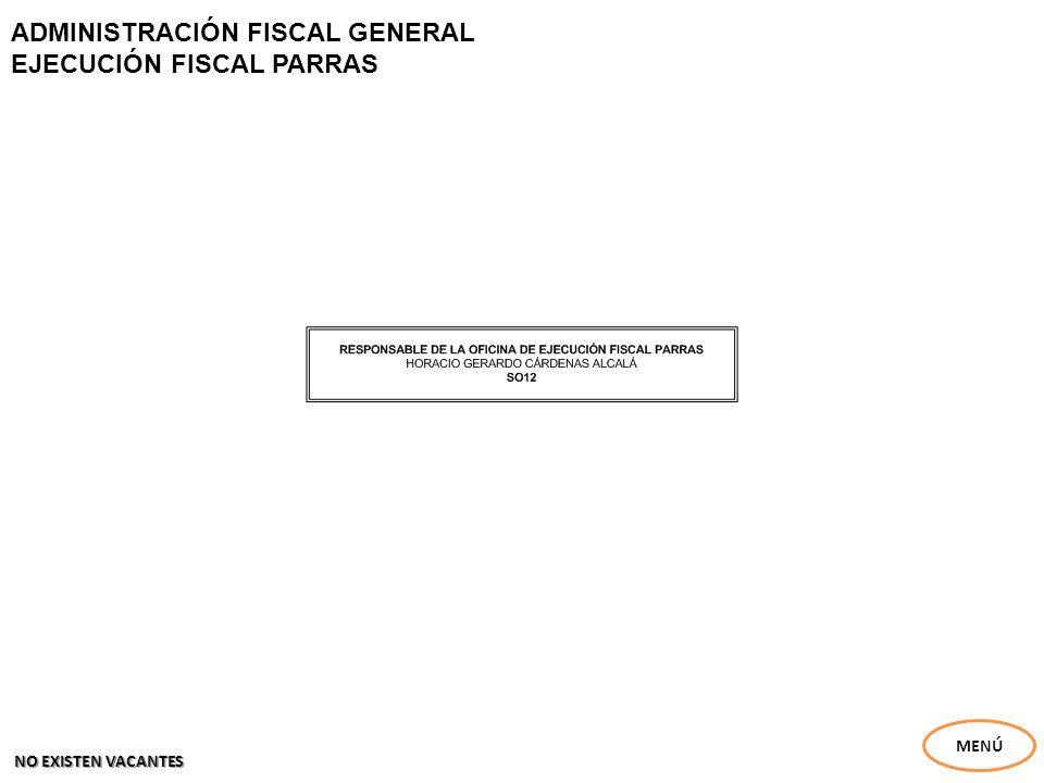 ADMINISTRACIÓN FISCAL GENERAL EJECUCIÓN FISCAL PARRAS MENÚ NO EXISTEN VACANTES