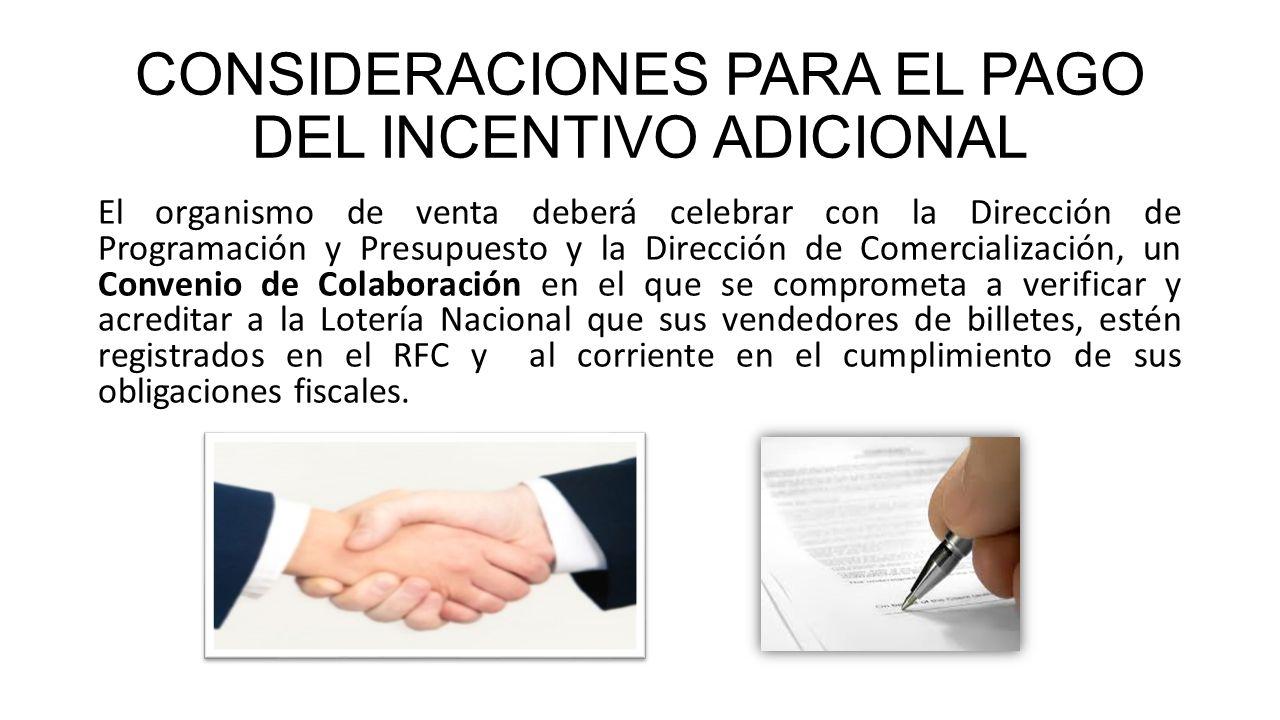 CONSIDERACIONES PARA EL PAGO DEL INCENTIVO ADICIONAL El organismo de venta deberá celebrar con la Dirección de Programación y Presupuesto y la Direcci