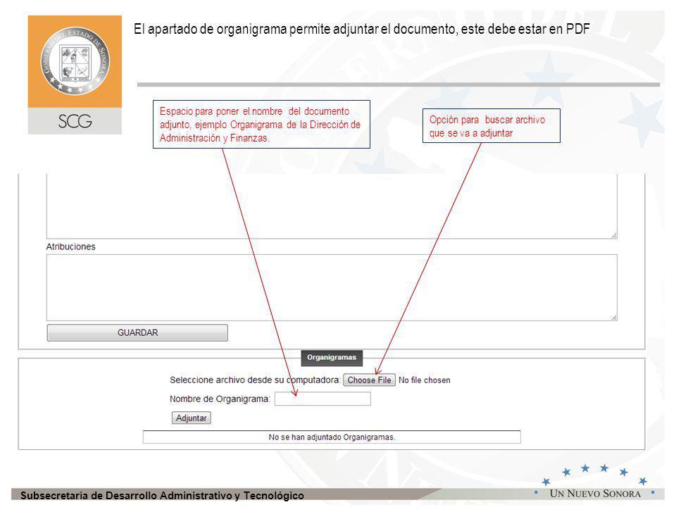 Subsecretaría de Desarrollo Administrativo y Tecnológico El apartado de organigrama permite adjuntar el documento, este debe estar en PDF Opción para buscar archivo que se va a adjuntar Espacio para poner el nombre del documento adjunto, ejemplo Organigrama de la Dirección de Administración y Finanzas.