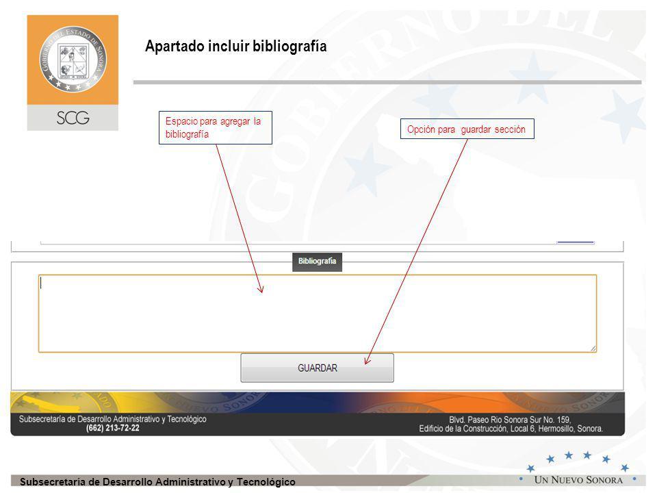 Subsecretaría de Desarrollo Administrativo y Tecnológico Apartado incluir bibliografía Opción para guardar sección Espacio para agregar la bibliografía