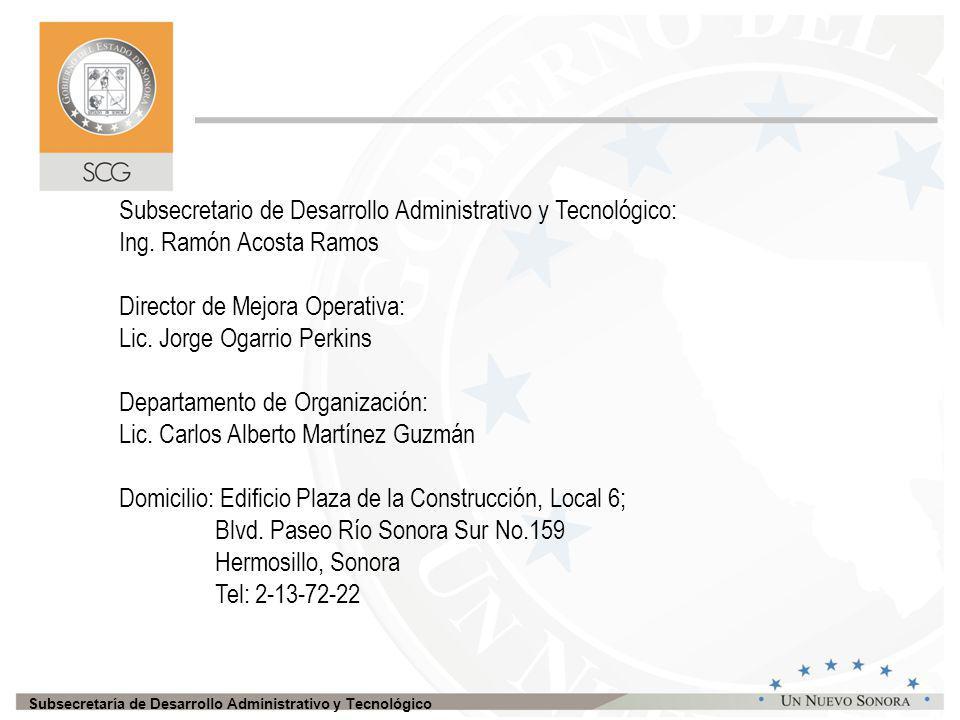 Subsecretaría de Desarrollo Administrativo y Tecnológico Subsecretario de Desarrollo Administrativo y Tecnológico: Ing.