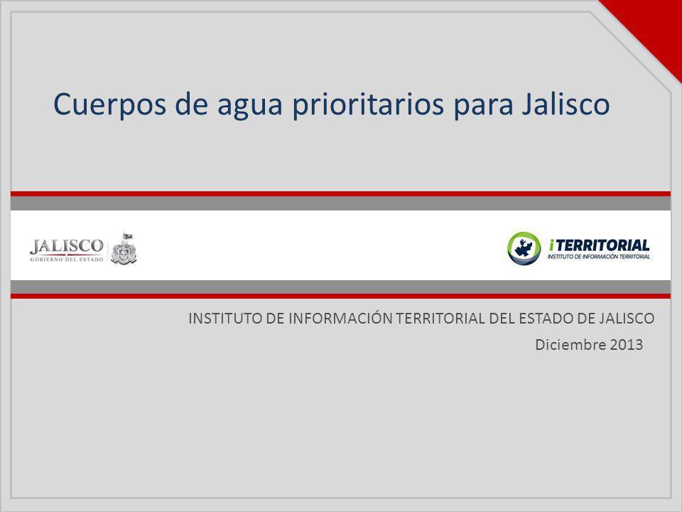 INSTITUTO DE INFORMACIÓN TERRITORIAL DEL ESTADO DE JALISCO Cuerpos de agua prioritarios para Jalisco Diciembre 2013