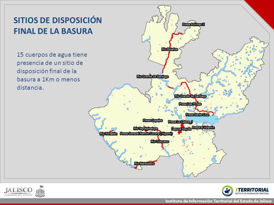 Instituto de Información Territorial del Estado de Jalisco SITIOS DE DISPOSICIÓN FINAL DE LA BASURA 15 cuerpos de agua tiene presencia de un sitio de